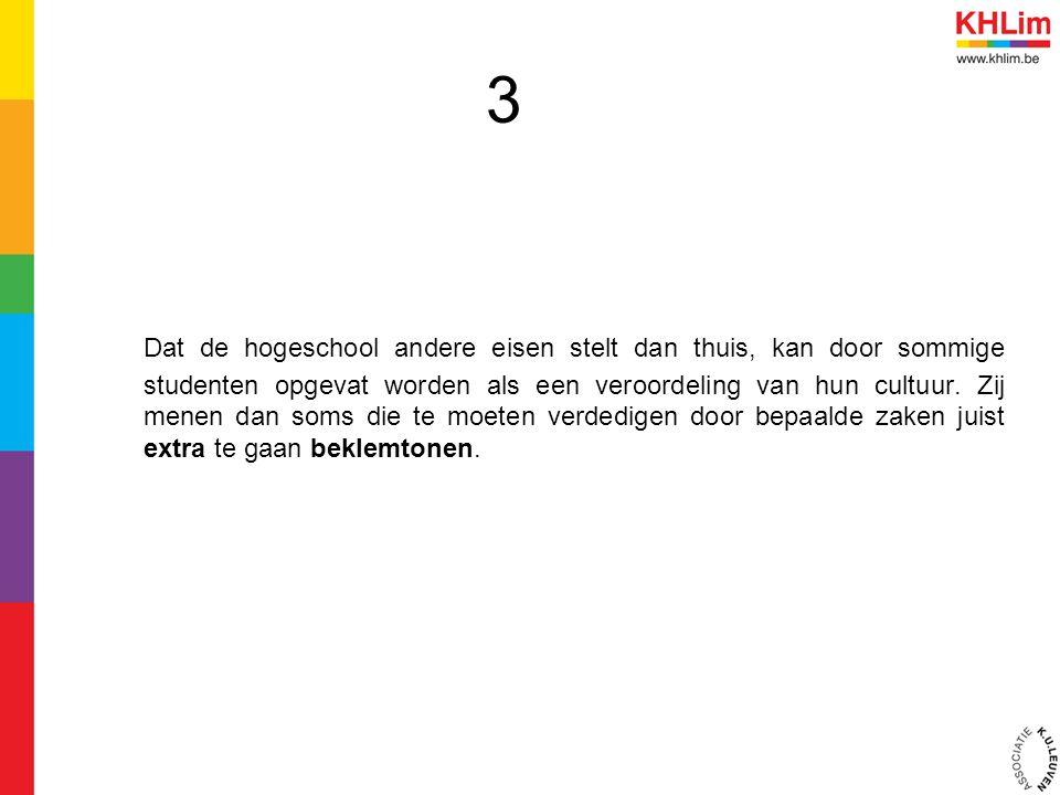 3 Dat de hogeschool andere eisen stelt dan thuis, kan door sommige studenten opgevat worden als een veroordeling van hun cultuur. Zij menen dan soms d
