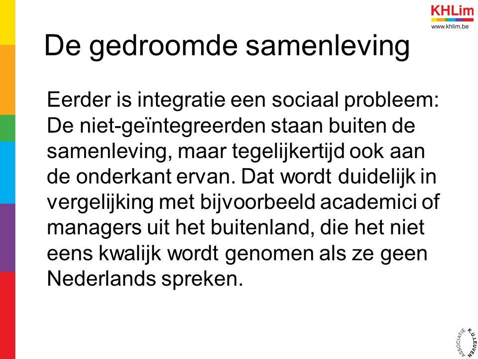 De gedroomde samenleving Eerder is integratie een sociaal probleem: De niet-geïntegreerden staan buiten de samenleving, maar tegelijkertijd ook aan de