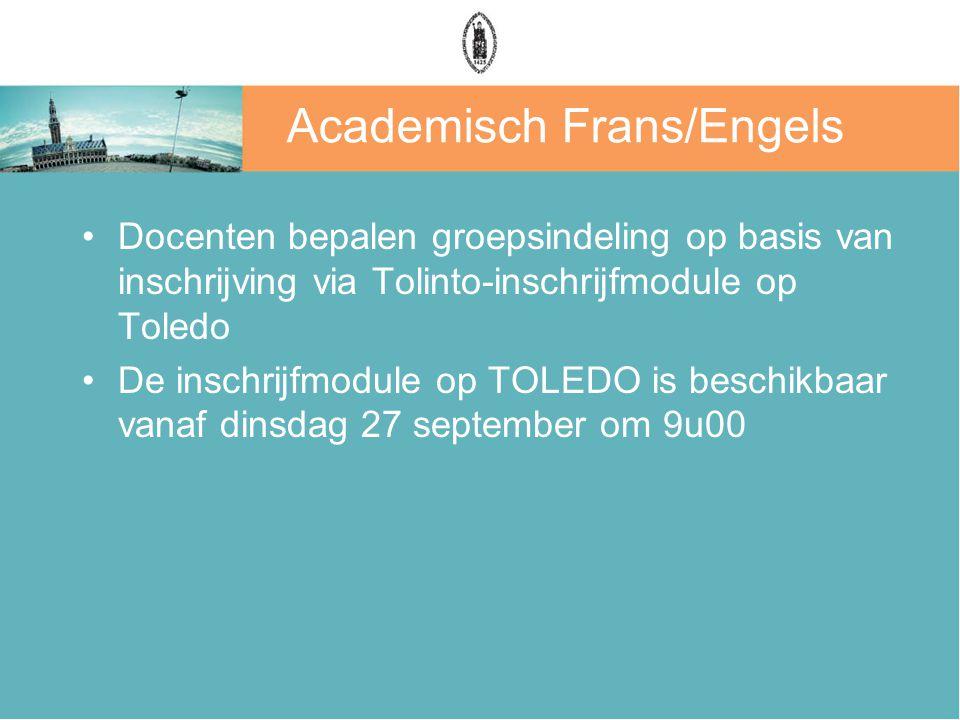 Academisch Frans/Engels Docenten bepalen groepsindeling op basis van inschrijving via Tolinto-inschrijfmodule op Toledo De inschrijfmodule op TOLEDO is beschikbaar vanaf dinsdag 27 september om 9u00