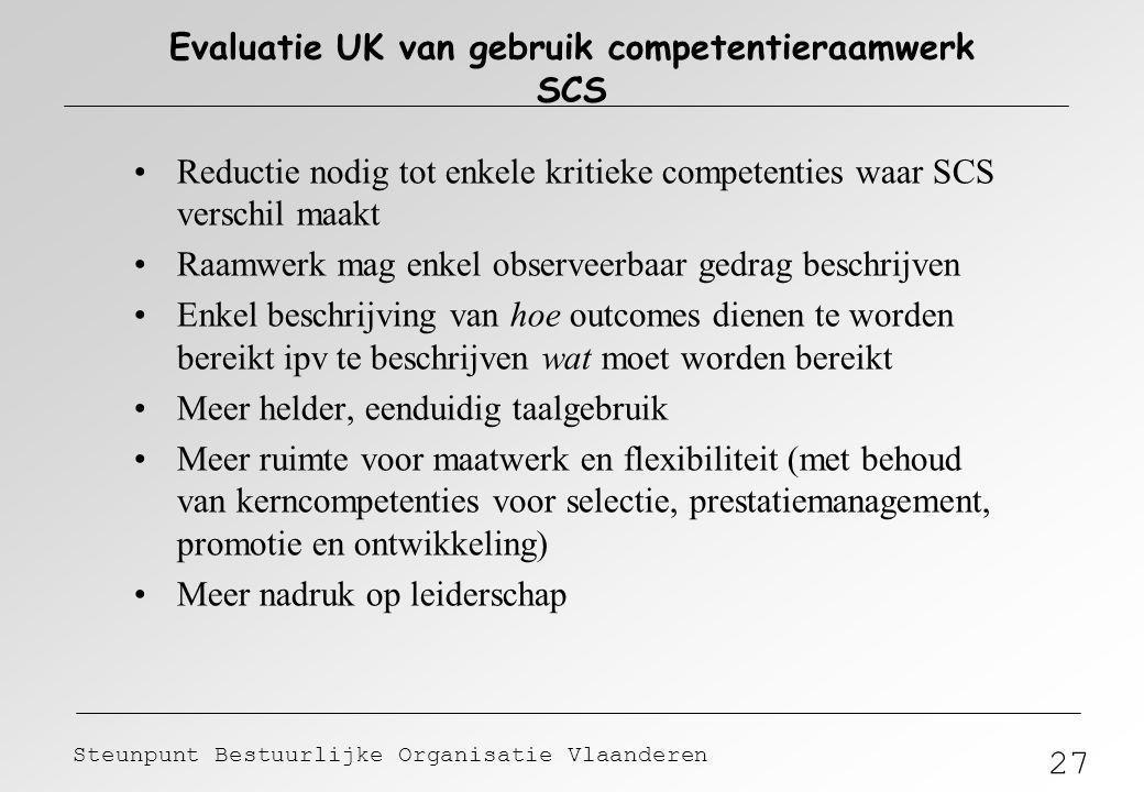27 Steunpunt Bestuurlijke Organisatie Vlaanderen Evaluatie UK van gebruik competentieraamwerk SCS Reductie nodig tot enkele kritieke competenties waar