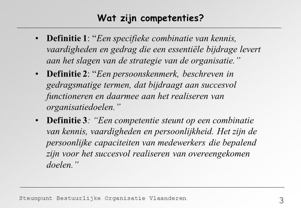 """3 Steunpunt Bestuurlijke Organisatie Vlaanderen Definitie 1: """"Een specifieke combinatie van kennis, vaardigheden en gedrag die een essentiële bijdrage"""