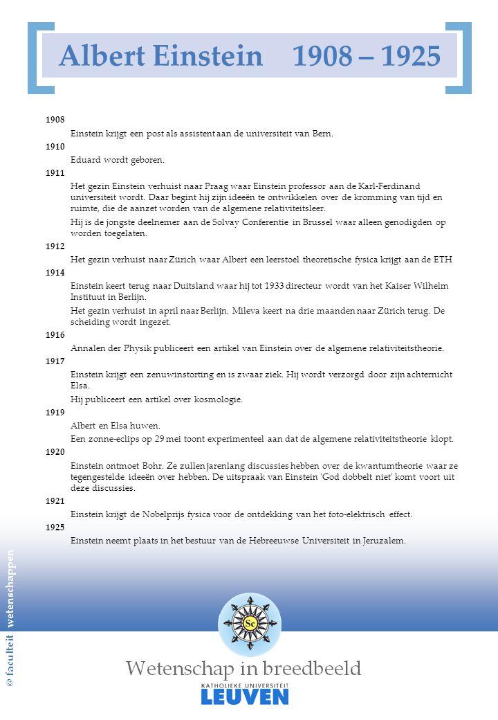 @ faculteit wetenschappen Albert Einstein 1908 – 1925 1908 Einstein krijgt een post als assistent aan de universiteit van Bern. 1910 Eduard wordt gebo