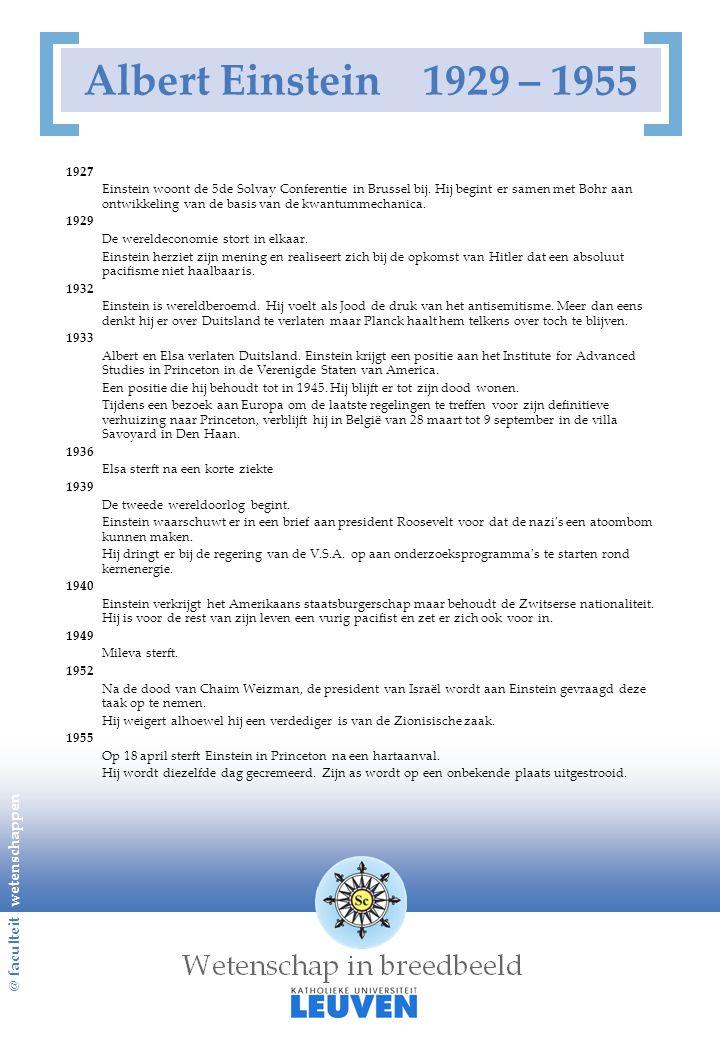 @ faculteit wetenschappen Albert Einstein 1929 – 1955 1927 Einstein woont de 5de Solvay Conferentie in Brussel bij. Hij begint er samen met Bohr aan o