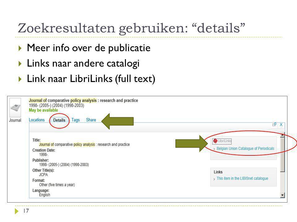 Zoekresultaten gebruiken: details 17  Meer info over de publicatie  Links naar andere catalogi  Link naar LibriLinks (full text) Request in another library