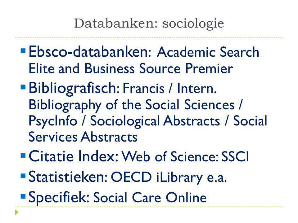 Databanken: sociologie  Ebsco-databanken : Academic Search Elite and Business Source Premier  Bibliografisch : Francis / Intern.