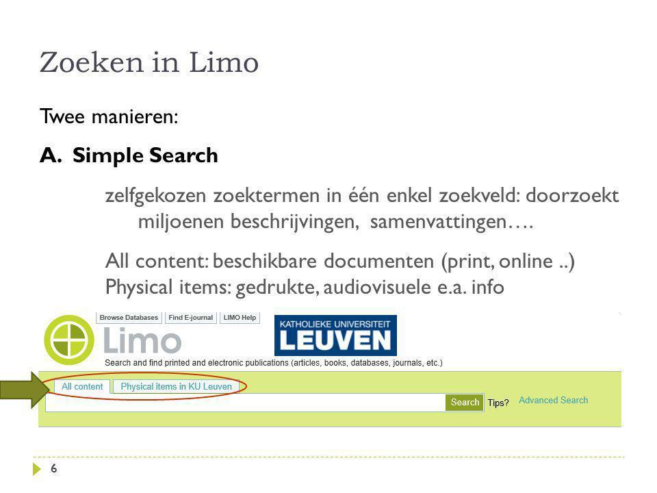 Zoeken in Limo 6 Twee manieren: A.Simple Search zelfgekozen zoektermen in één enkel zoekveld: doorzoekt miljoenen beschrijvingen, samenvattingen….