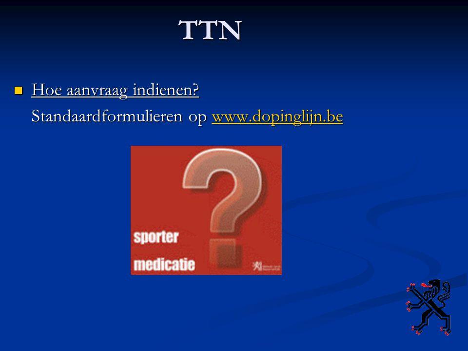 TTN Hoe aanvraag indienen? Hoe aanvraag indienen? Standaardformulieren op www.dopinglijn.be www.dopinglijn.be