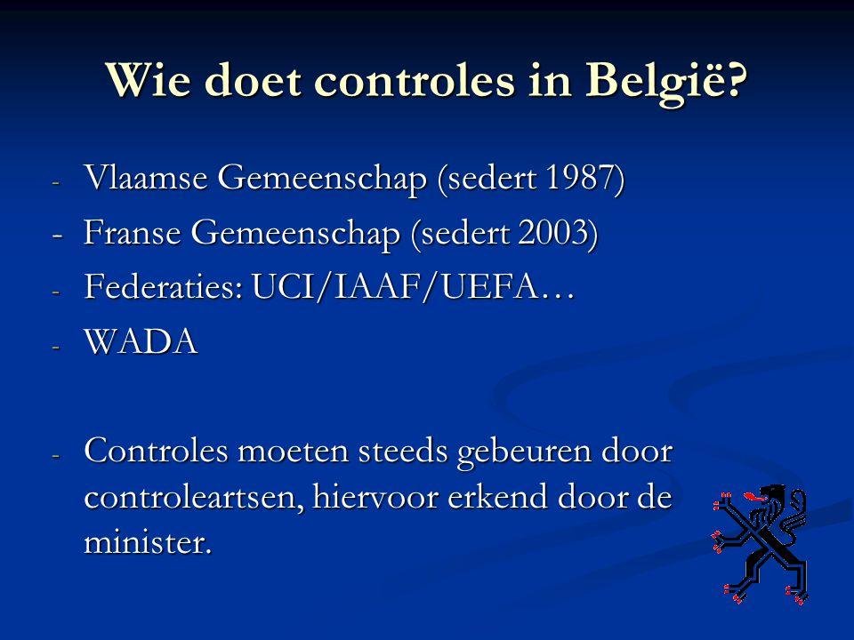 Wie doet controles in België? - Vlaamse Gemeenschap (sedert 1987) - Franse Gemeenschap (sedert 2003) - Federaties: UCI/IAAF/UEFA… - WADA - Controles m