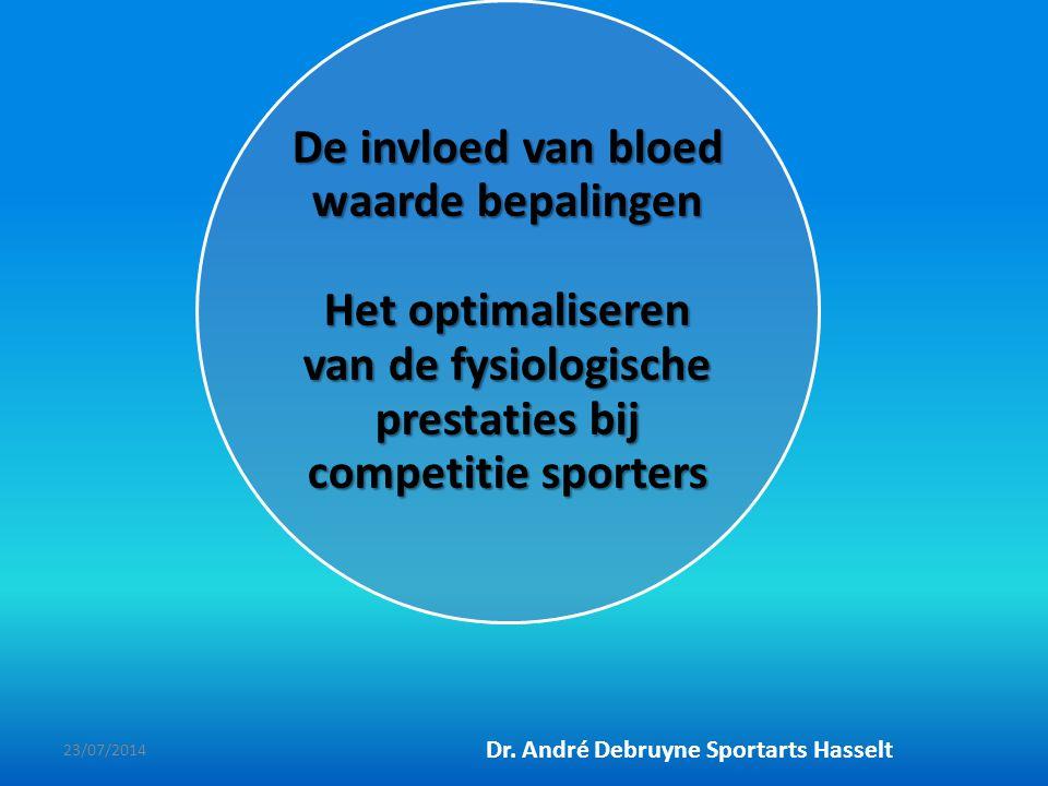 De invloed van bloed waarde bepalingen Het optimaliseren van de fysiologische prestaties bij competitie sporters Dr. André Debruyne Sportarts Hasselt