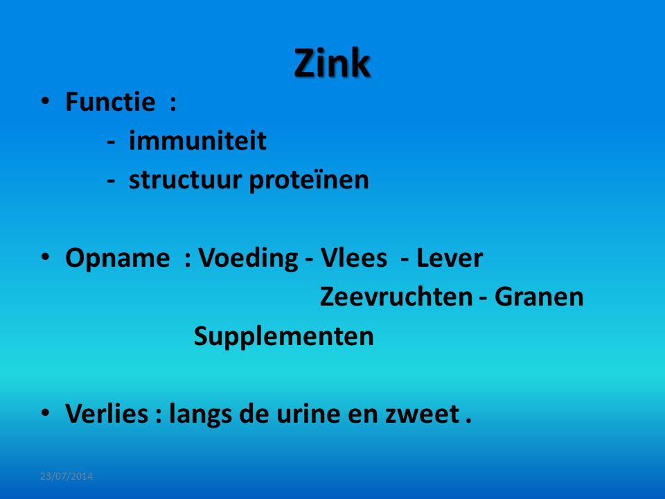 Zink Functie : - immuniteit - structuur proteïnen Opname : Voeding - Vlees - Lever Zeevruchten - Granen Supplementen Verlies : langs de urine en zweet