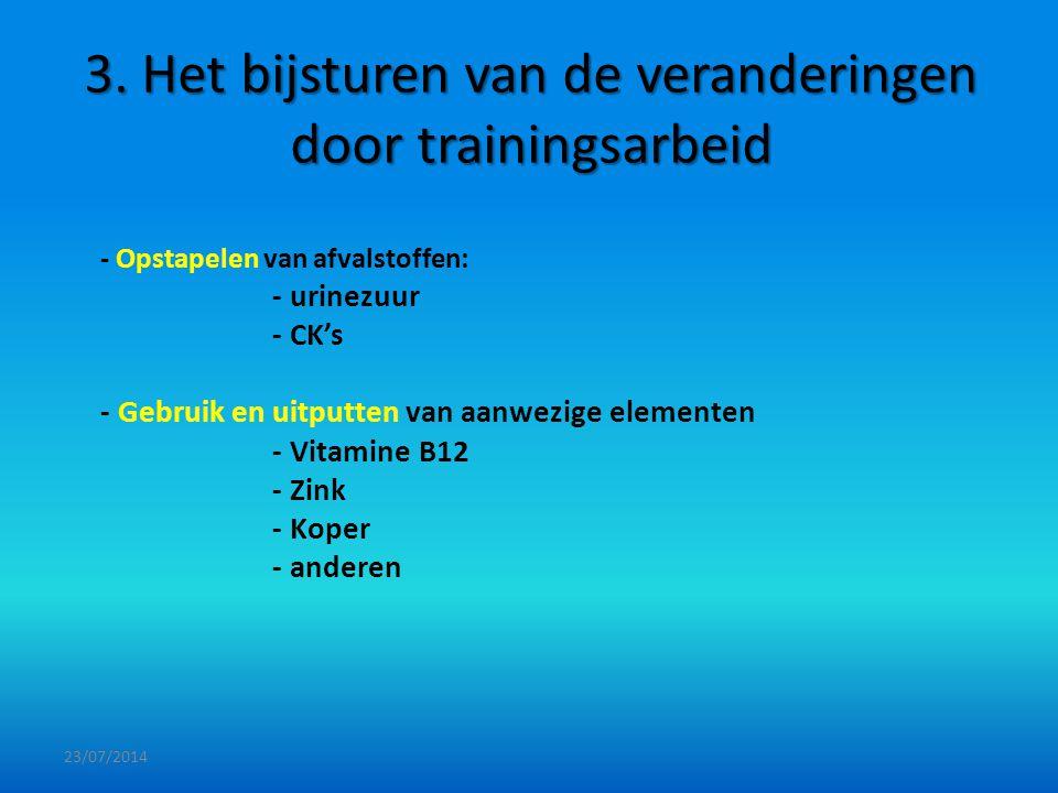 3. Het bijsturen van de veranderingen door trainingsarbeid - Opstapelen van afvalstoffen: - urinezuur - CK's - Gebruik en uitputten van aanwezige elem