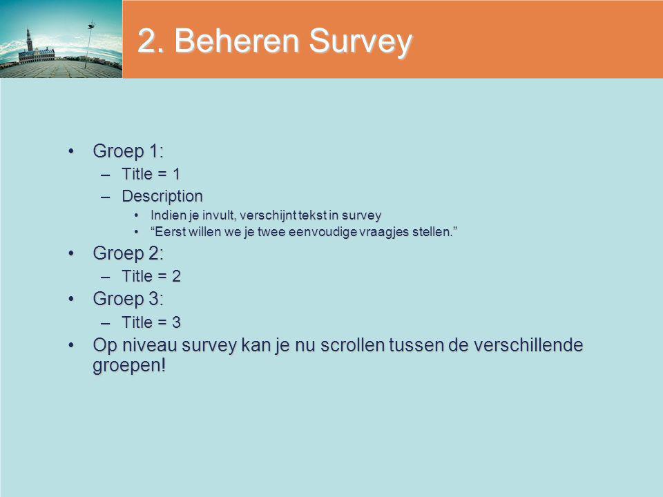 """2. Beheren Survey Groep 1:Groep 1: –Title = 1 –Description Indien je invult, verschijnt tekst in surveyIndien je invult, verschijnt tekst in survey """"E"""