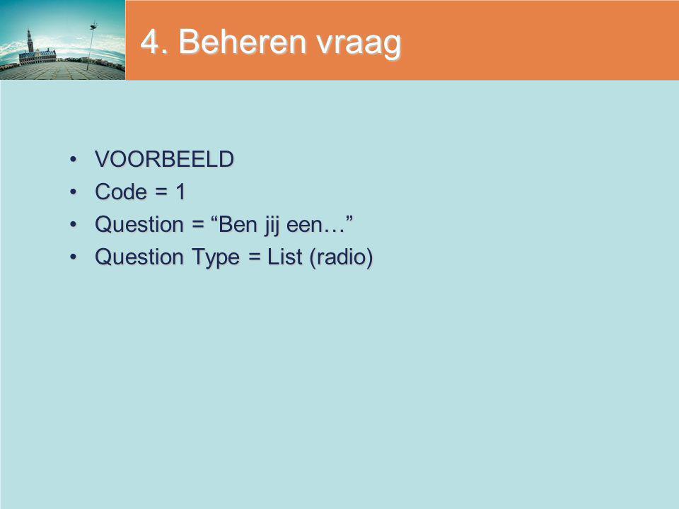 """4. Beheren vraag VOORBEELDVOORBEELD Code = 1Code = 1 Question = """"Ben jij een…""""Question = """"Ben jij een…"""" Question Type = List (radio)Question Type = Li"""