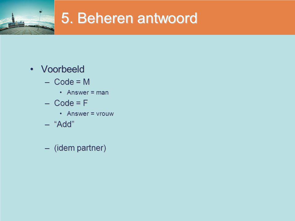 """5. Beheren antwoord VoorbeeldVoorbeeld –Code = M Answer = manAnswer = man –Code = F Answer = vrouwAnswer = vrouw –""""Add"""" –(idem partner)"""