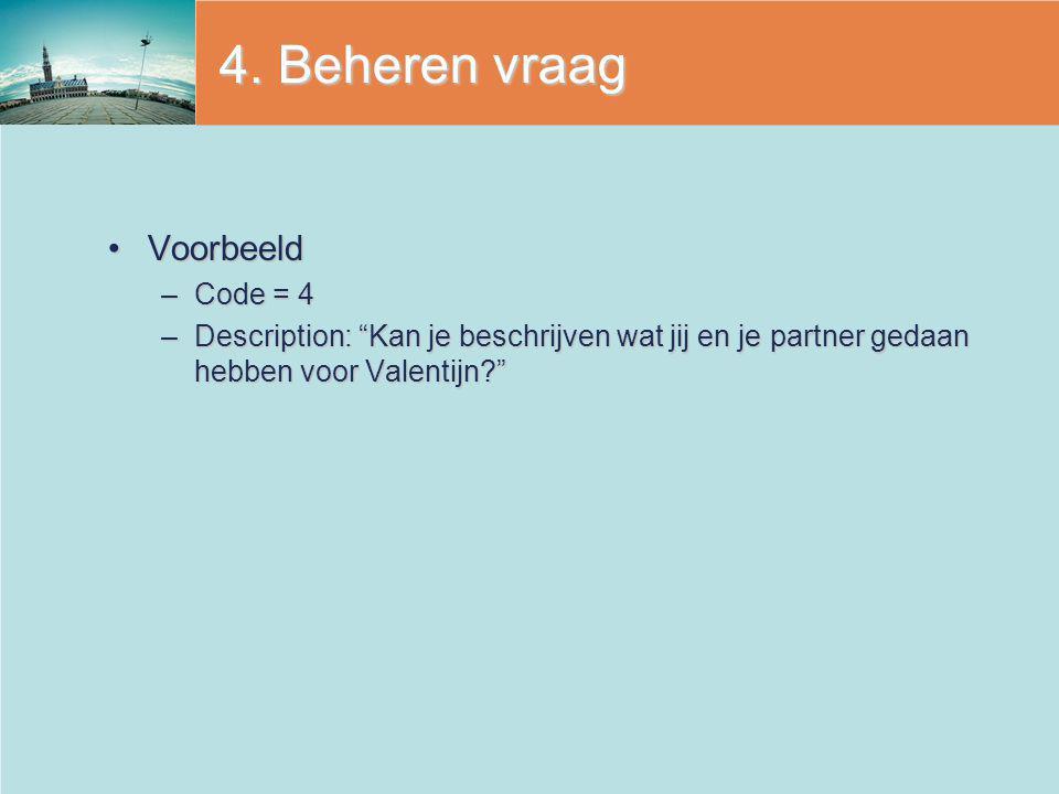 """4. Beheren vraag VoorbeeldVoorbeeld –Code = 4 –Description: """"Kan je beschrijven wat jij en je partner gedaan hebben voor Valentijn?"""""""