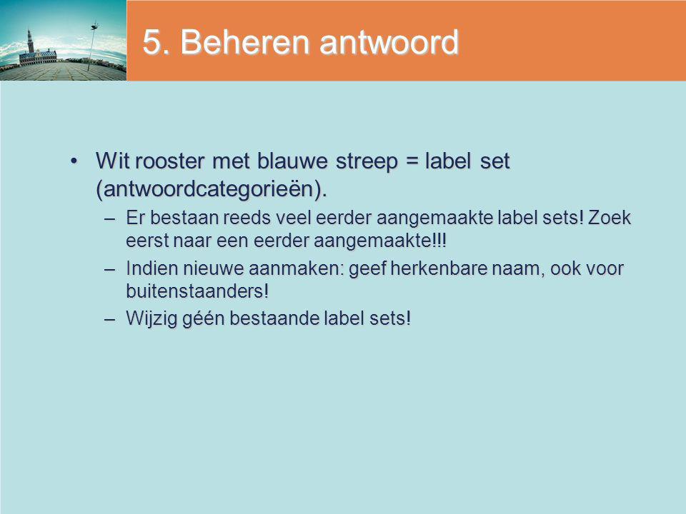 5. Beheren antwoord Wit rooster met blauwe streep = label set (antwoordcategorieën).Wit rooster met blauwe streep = label set (antwoordcategorieën). –
