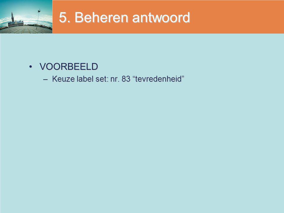 """5. Beheren antwoord VOORBEELDVOORBEELD –Keuze label set: nr. 83 """"tevredenheid"""""""