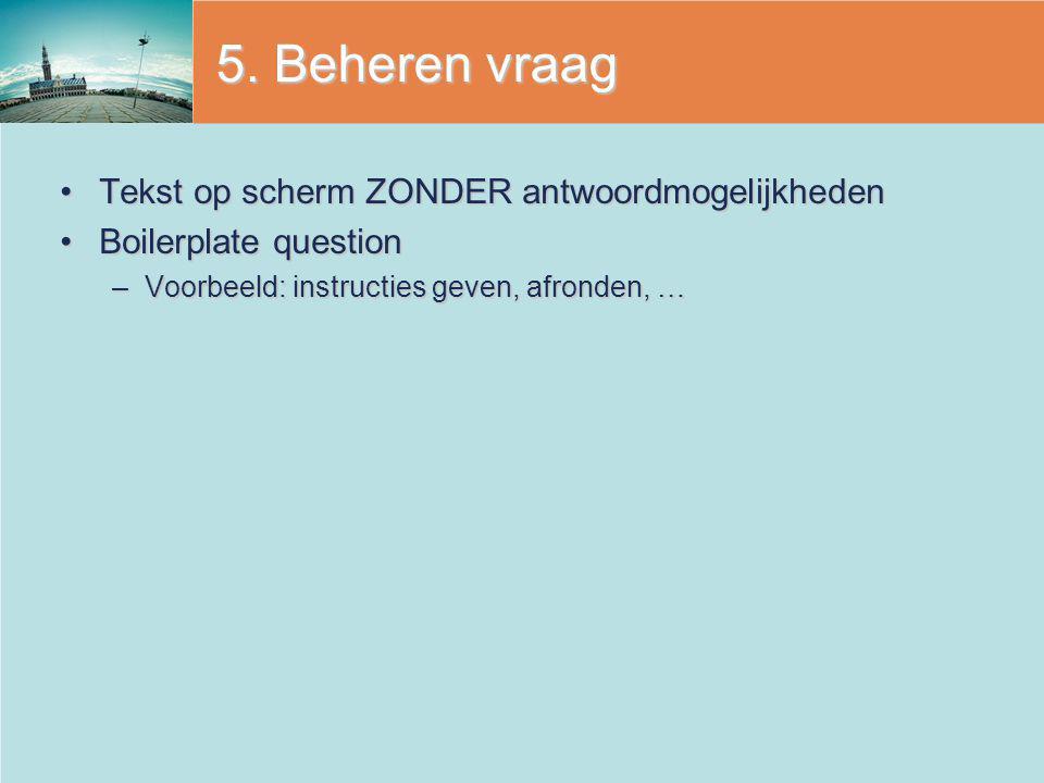 5. Beheren vraag Tekst op scherm ZONDER antwoordmogelijkhedenTekst op scherm ZONDER antwoordmogelijkheden Boilerplate questionBoilerplate question –Vo