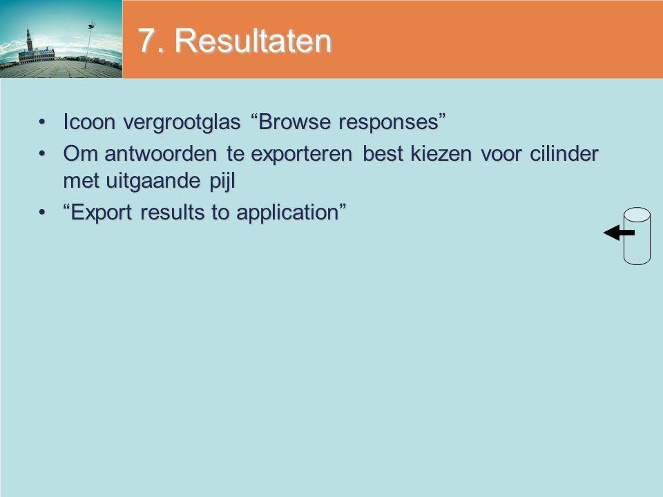 """7. Resultaten Icoon vergrootglas """"Browse responses""""Icoon vergrootglas """"Browse responses"""" Om antwoorden te exporteren best kiezen voor cilinder met uit"""