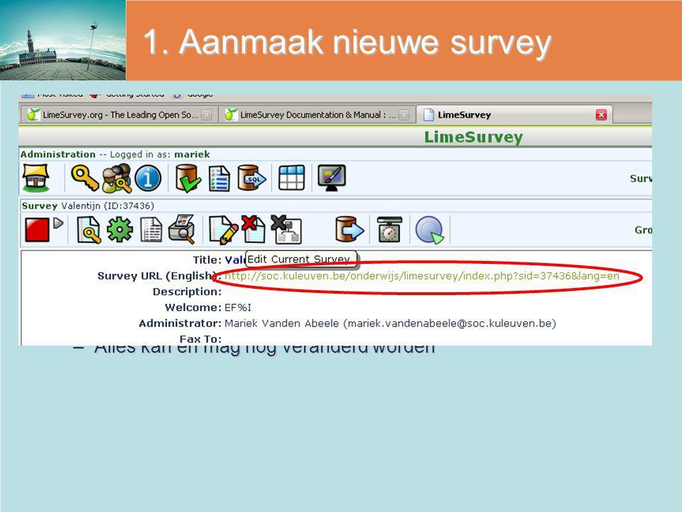 1. Aanmaak nieuwe survey Aangemaakt, maar niet ACTIEFAangemaakt, maar niet ACTIEF – er worden geen resultaten bewaard –Alles kan en mag nog veranderd
