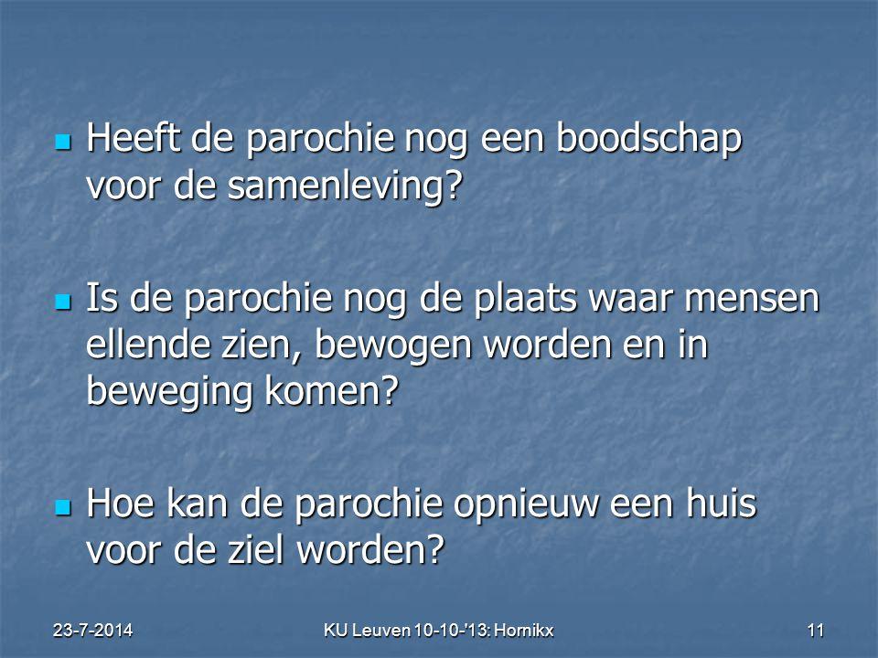 23-7-2014KU Leuven 10-10- 13: Hornikx 11 Heeft de parochie nog een boodschap voor de samenleving.