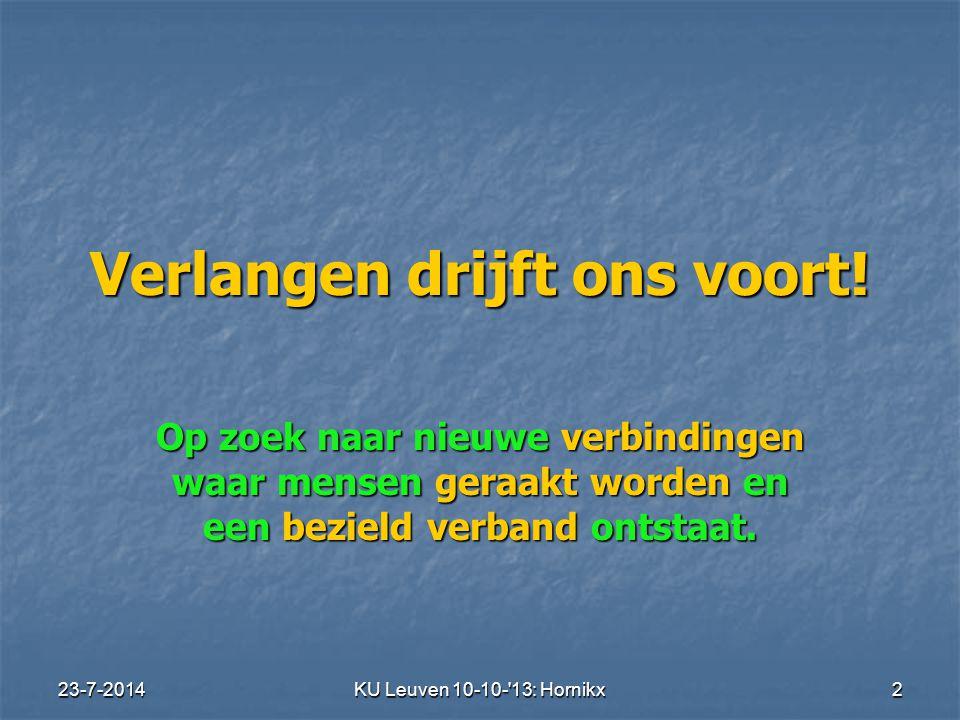 23-7-2014KU Leuven 10-10- 13: Hornikx 2 Verlangen drijft ons voort.