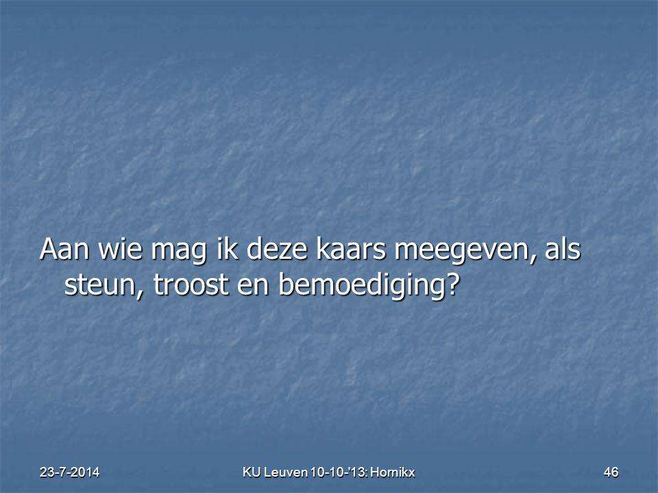 23-7-2014KU Leuven 10-10- 13: Hornikx 46 Aan wie mag ik deze kaars meegeven, als steun, troost en bemoediging?