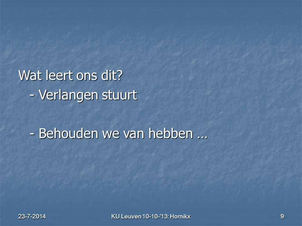 23-7-2014KU Leuven 10-10- 13: Hornikx 9 Wat leert ons dit.