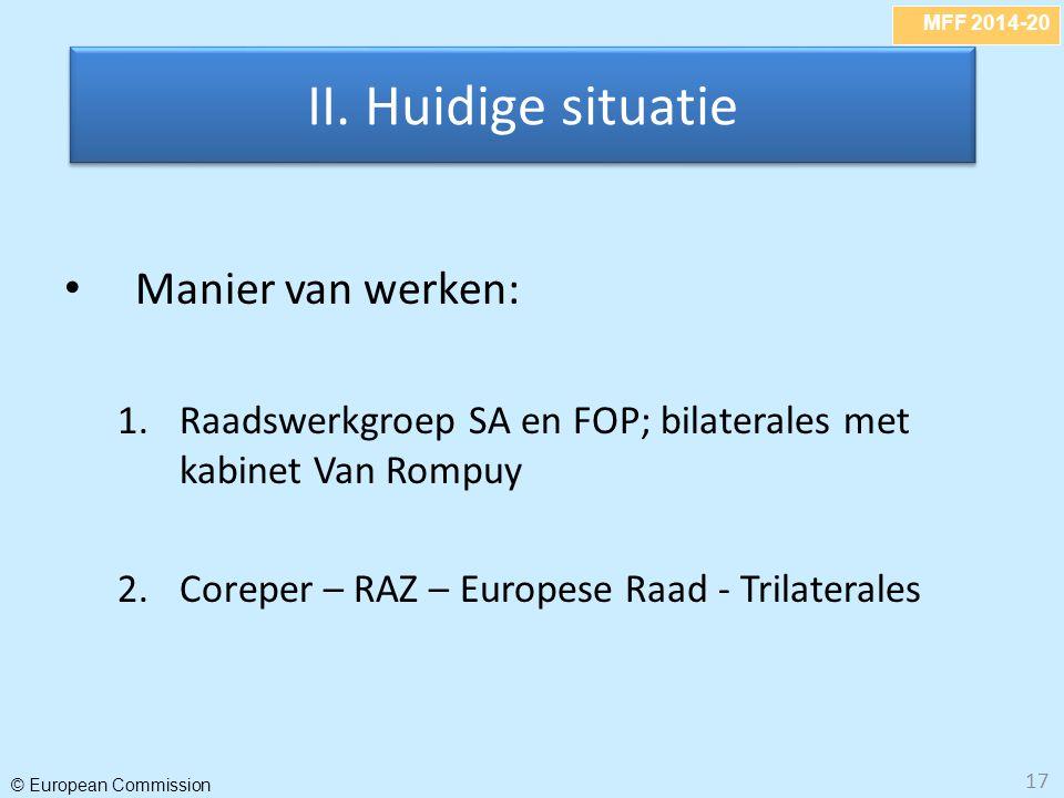 MFF 2014-20 © European Commission 17 Manier van werken: 1.Raadswerkgroep SA en FOP; bilaterales met kabinet Van Rompuy 2. Coreper – RAZ – Europese Raa