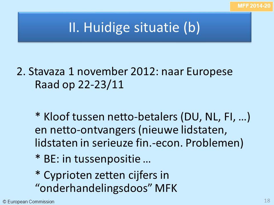 MFF 2014-20 © European Commission 18 2. Stavaza 1 november 2012: naar Europese Raad op 22-23/11 * Kloof tussen netto-betalers (DU, NL, FI, …) en netto