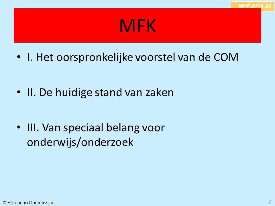 MFF 2014-20 © European Commission 2 MFK I. Het oorspronkelijke voorstel van de COM II. De huidige stand van zaken III. Van speciaal belang voor onderw