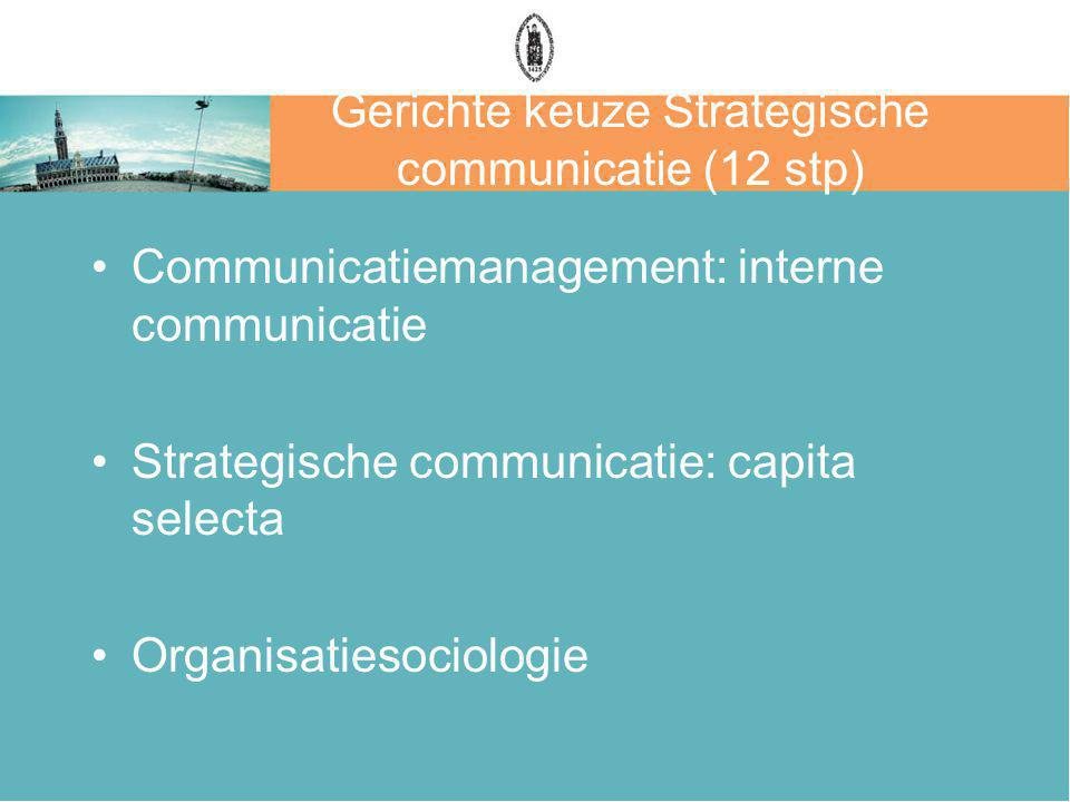 Gerichte keuze Strategische communicatie (12 stp) Communicatiemanagement: interne communicatie Strategische communicatie: capita selecta Organisatieso