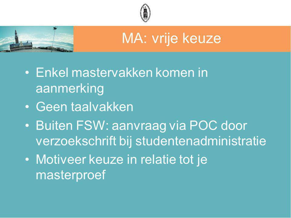 MA: vrije keuze Enkel mastervakken komen in aanmerking Geen taalvakken Buiten FSW: aanvraag via POC door verzoekschrift bij studentenadministratie Motiveer keuze in relatie tot je masterproef