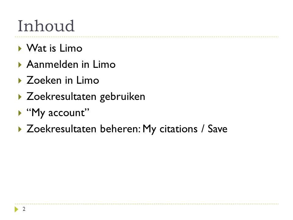 Inhoud  Wat is Limo  Aanmelden in Limo  Zoeken in Limo  Zoekresultaten gebruiken  My account  Zoekresultaten beheren: My citations / Save 2