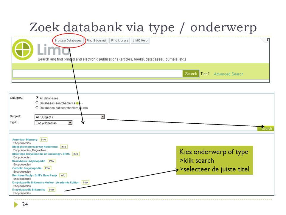 Zoek databank via type / onderwerp 24 Kies onderwerp of type >klik search >selecteer de juiste titel