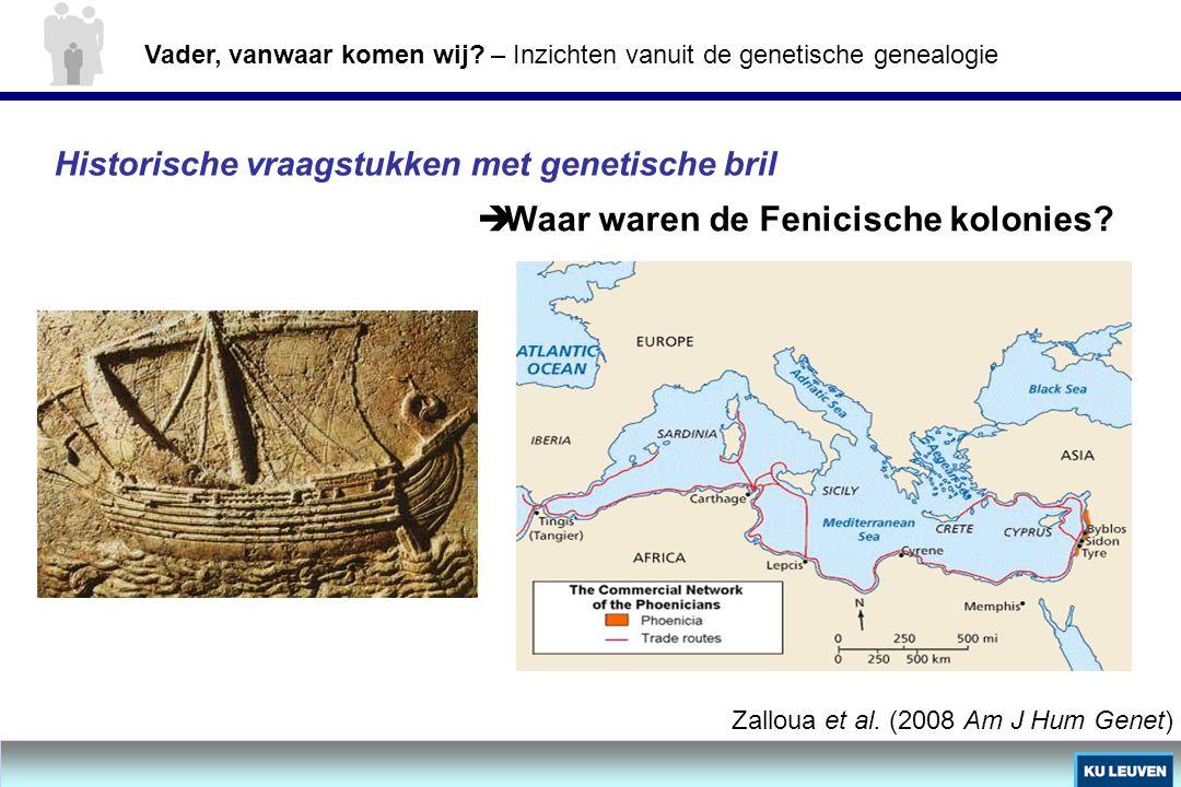 Historische vraagstukken met genetische bril  Waar waren de Fenicische kolonies? Zalloua et al. (2008 Am J Hum Genet) Vader, vanwaar komen wij? – Inz