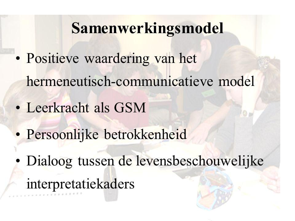 Samenwerkingsmodel Positieve waardering van het hermeneutisch-communicatieve model Leerkracht als GSM Persoonlijke betrokkenheid Dialoog tussen de lev