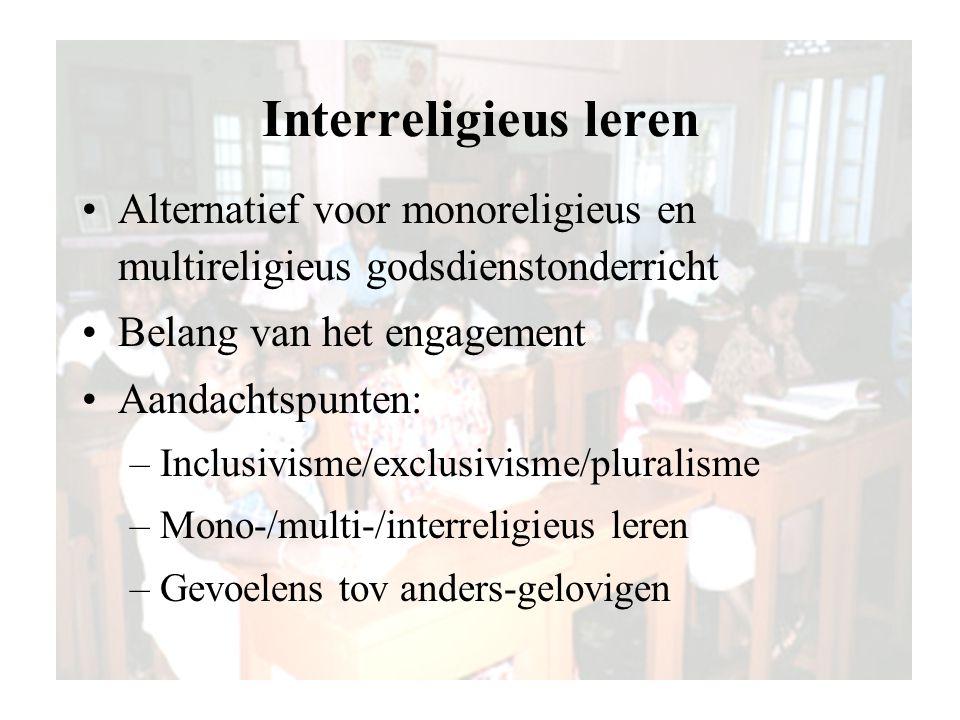 Interreligieus leren Alternatief voor monoreligieus en multireligieus godsdienstonderricht Belang van het engagement Aandachtspunten: –Inclusivisme/ex