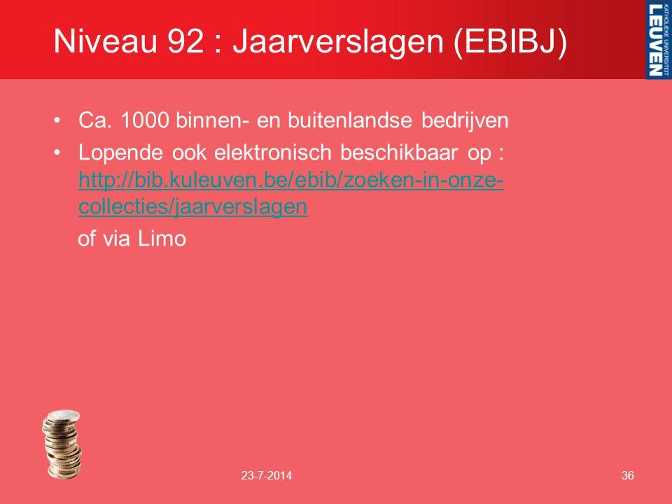 Niveau 92 : Jaarverslagen (EBIBJ) Ca. 1000 binnen- en buitenlandse bedrijven Lopende ook elektronisch beschikbaar op : http://bib.kuleuven.be/ebib/zoe