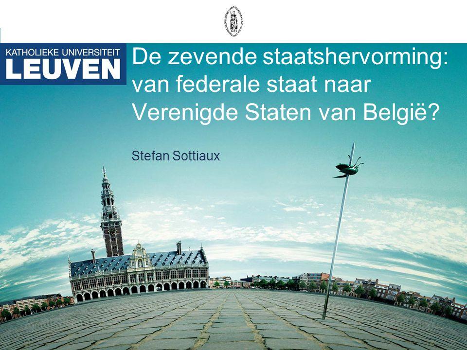 De zevende staatshervorming: van federale staat naar Verenigde Staten van België? Stefan Sottiaux