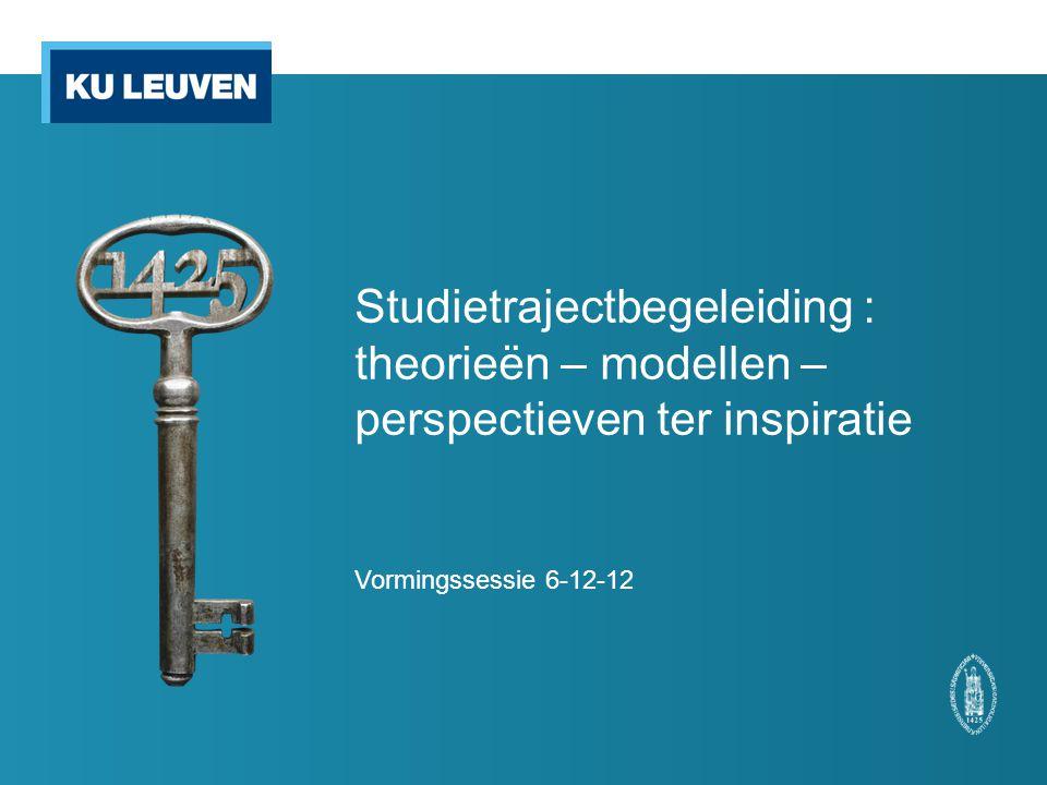 Studietrajectbegeleiding : theorieën – modellen – perspectieven ter inspiratie Vormingssessie 6-12-12