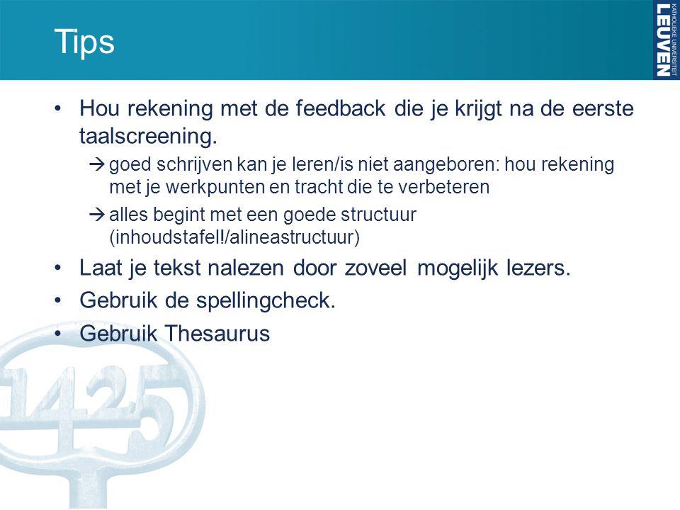 Tips Hou rekening met de feedback die je krijgt na de eerste taalscreening.  goed schrijven kan je leren/is niet aangeboren: hou rekening met je werk