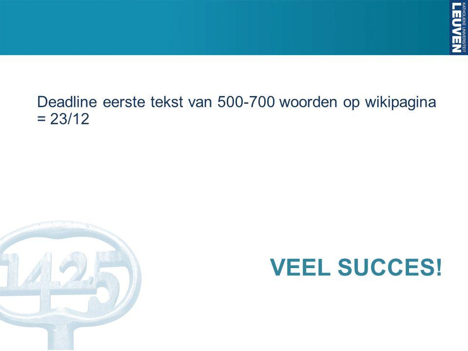 VEEL SUCCES! Deadline eerste tekst van 500-700 woorden op wikipagina = 23/12