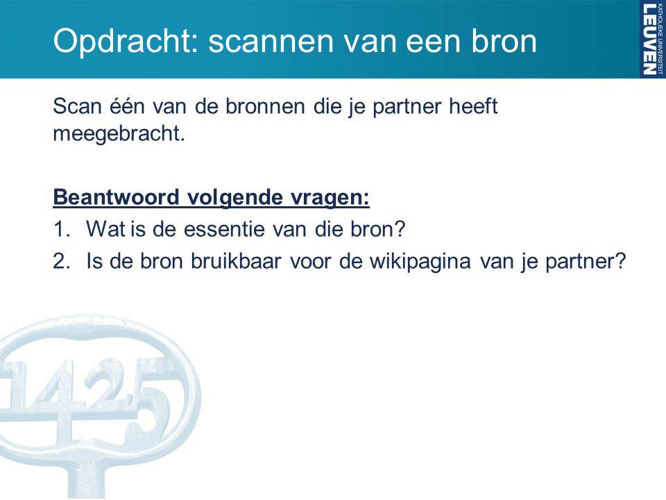 Opdracht: scannen van een bron Scan één van de bronnen die je partner heeft meegebracht. Beantwoord volgende vragen: 1.Wat is de essentie van die bron