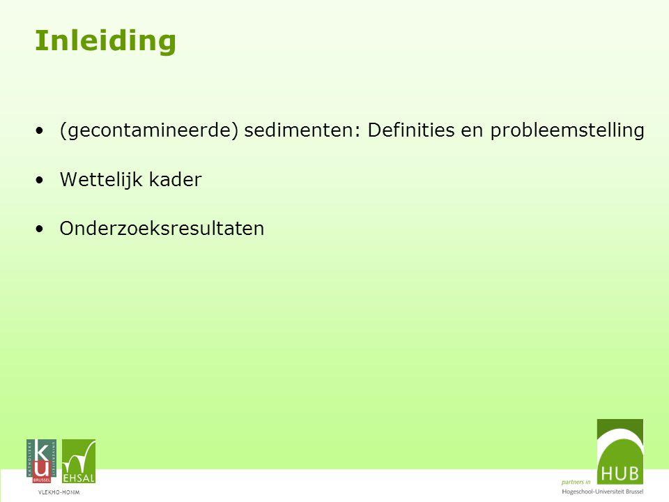 VLEKHO-HONIM Inleiding (gecontamineerde) sedimenten: Definities en probleemstelling Wettelijk kader Onderzoeksresultaten