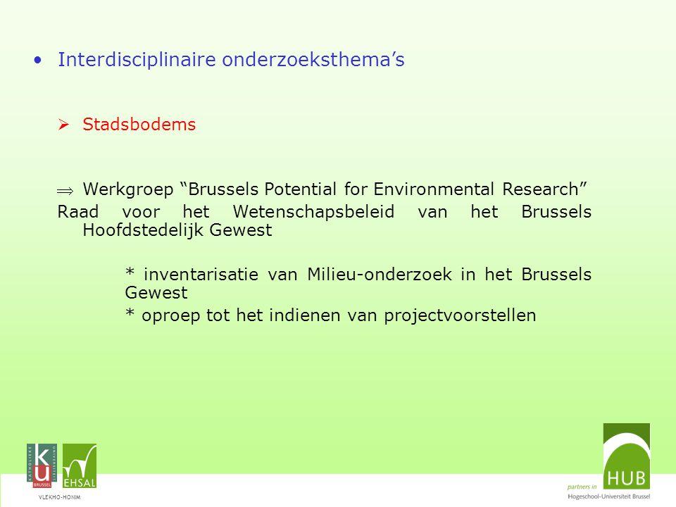VLEKHO-HONIM Interdisciplinaire onderzoeksthema's  Stadsbodems Werkgroep Brussels Potential for Environmental Research Raad voor het Wetenschapsbeleid van het Brussels Hoofdstedelijk Gewest * inventarisatie van Milieu-onderzoek in het Brussels Gewest * oproep tot het indienen van projectvoorstellen