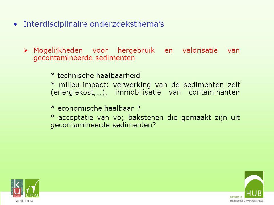 VLEKHO-HONIM Interdisciplinaire onderzoeksthema's  Eco-efficientie/levenscyclusanalyse van bodemsaneringstechnieken * samenwerking met milieuadviesbureaus
