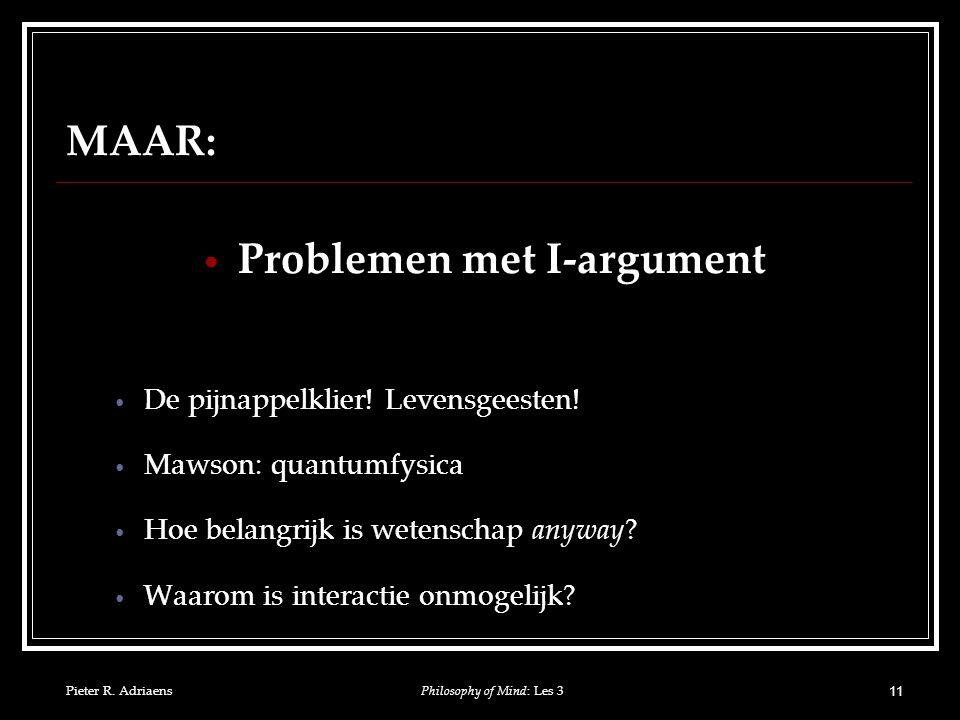 Pieter R. AdriaensPhilosophy of Mind: Les 3 11 MAAR: Problemen met I-argument De pijnappelklier.