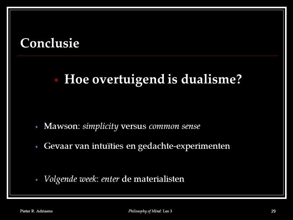 Pieter R. Adriaens 29 Conclusie Hoe overtuigend is dualisme.