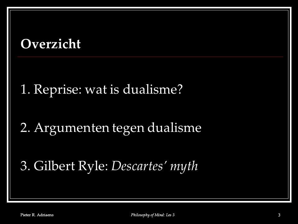Pieter R. AdriaensPhilosophy of Mind: Les 3 3 Overzicht 1.